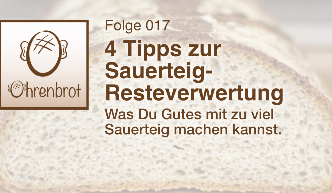 017 – 4 Tipps zur Sauerteig-Resteverwertung